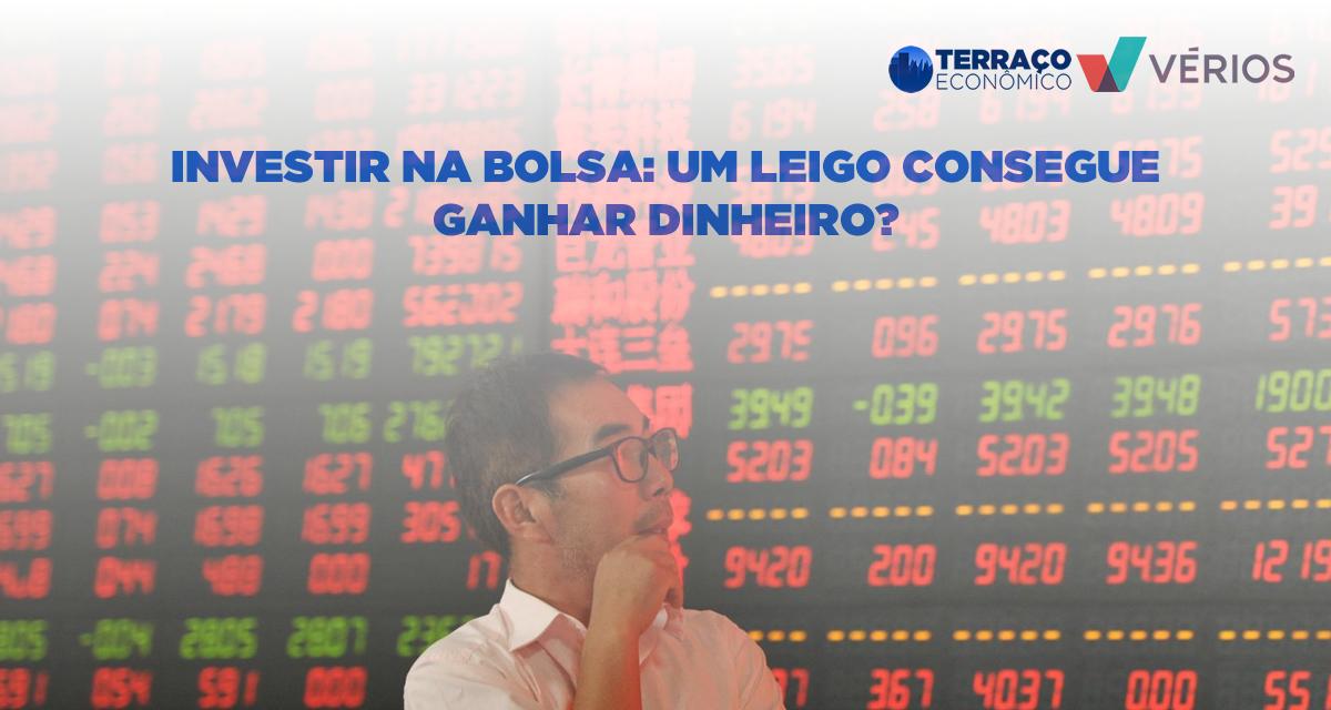 0aff1f4b0 Investir na bolsa de valores: um leigo consegue ganhar dinheiro? | Terraço  Econômico